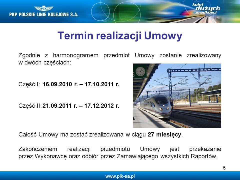 www.plk-sa.pl 5 Zgodnie z harmonogramem przedmiot Umowy zostanie zrealizowany w dwóch częściach: Część I:16.09.2010 r. – 17.10.2011 r. Część II:21.09.