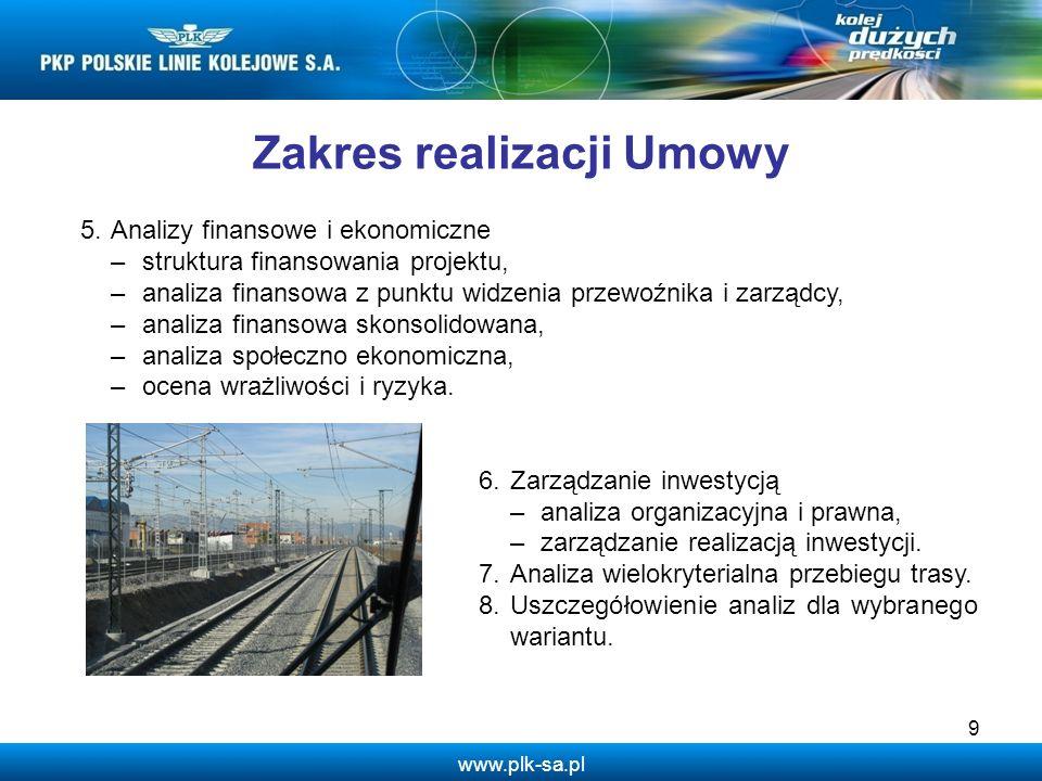 www.plk-sa.pl 9 Zakres realizacji Umowy 5.Analizy finansowe i ekonomiczne –struktura finansowania projektu, –analiza finansowa z punktu widzenia przew