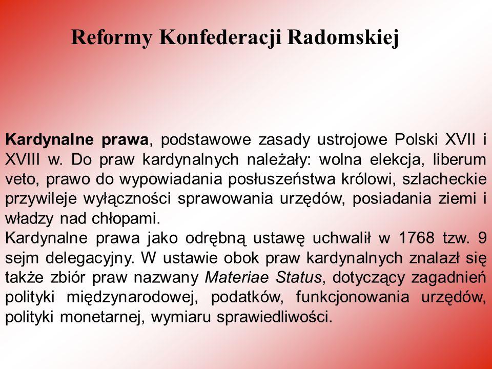 Kardynalne prawa, podstawowe zasady ustrojowe Polski XVII i XVIII w. Do praw kardynalnych należały: wolna elekcja, liberum veto, prawo do wypowiadania