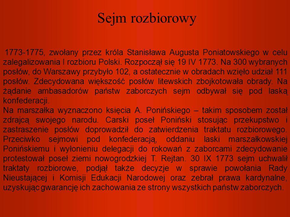 Sejm rozbiorowy 1773-1775, zwołany przez króla Stanisława Augusta Poniatowskiego w celu zalegalizowania I rozbioru Polski. Rozpoczął się 19 IV 1773. N