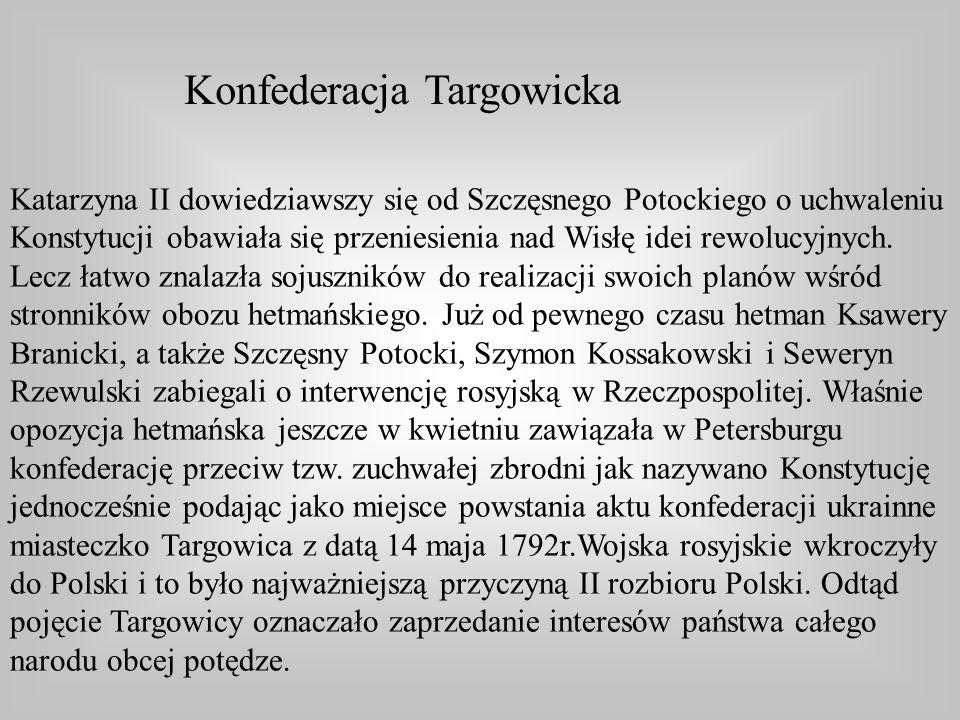 Konfederacja Targowicka Katarzyna II dowiedziawszy się od Szczęsnego Potockiego o uchwaleniu Konstytucji obawiała się przeniesienia nad Wisłę idei rew