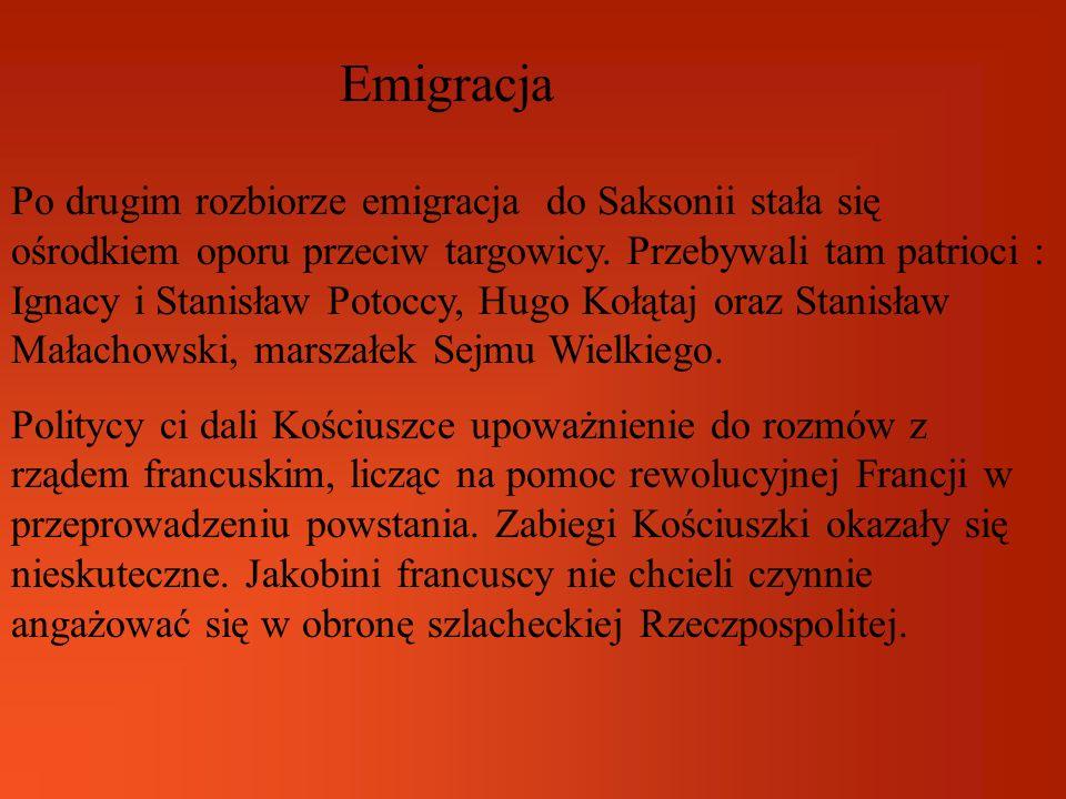 Emigracja Po drugim rozbiorze emigracja do Saksonii stała się ośrodkiem oporu przeciw targowicy. Przebywali tam patrioci : Ignacy i Stanisław Potoccy,