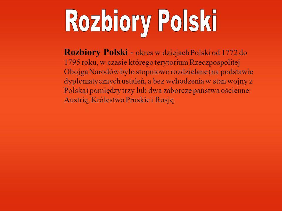 Rozbiory Polski - okres w dziejach Polski od 1772 do 1795 roku, w czasie którego terytorium Rzeczpospolitej Obojga Narodów było stopniowo rozdzielane