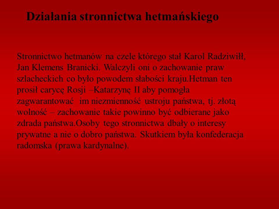 Stronnictwo hetmanów na czele którego stał Karol Radziwiłł, Jan Klemens Branicki. Walczyli oni o zachowanie praw szlacheckich co było powodem słabości