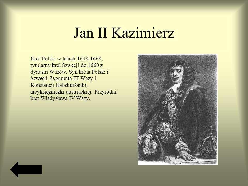Jan II Kazimierz Król Polski w latach 1648-1668, tytularny król Szwecji do 1660 z dynastii Wazów.