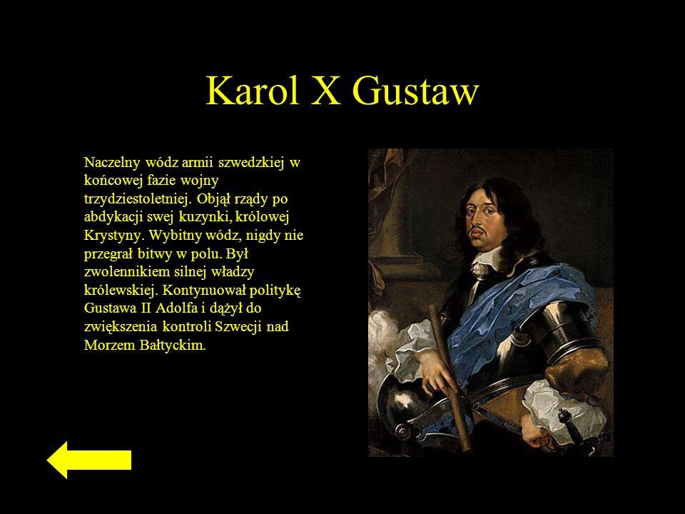 Karol X Gustaw Naczelny wódz armii szwedzkiej w końcowej fazie wojny trzydziestoletniej.