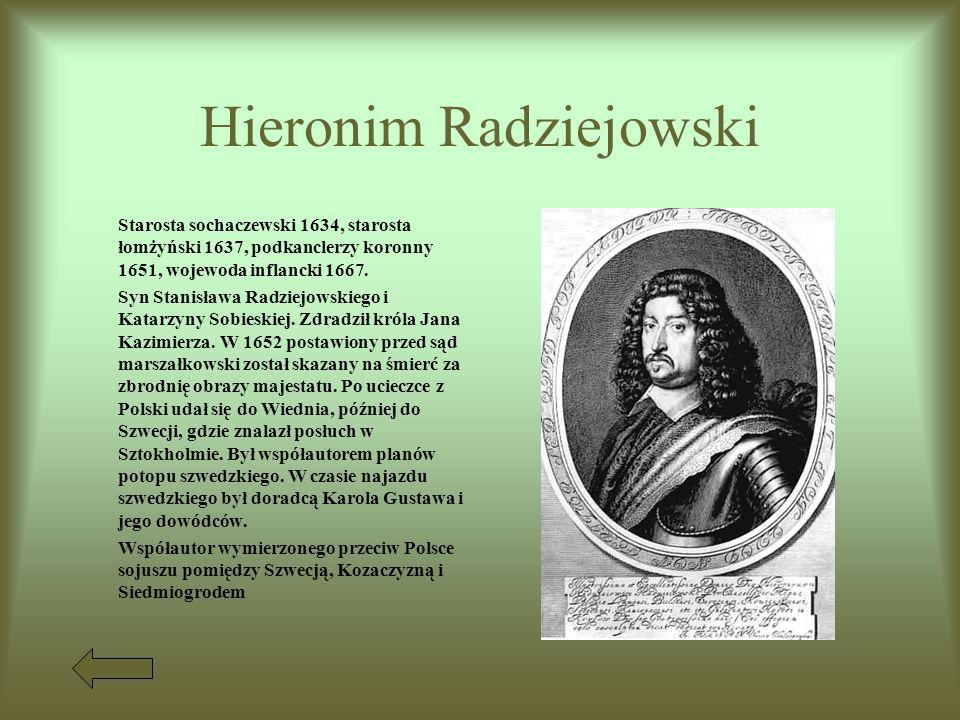 Hieronim Radziejowski Starosta sochaczewski 1634, starosta łomżyński 1637, podkanclerzy koronny 1651, wojewoda inflancki 1667.