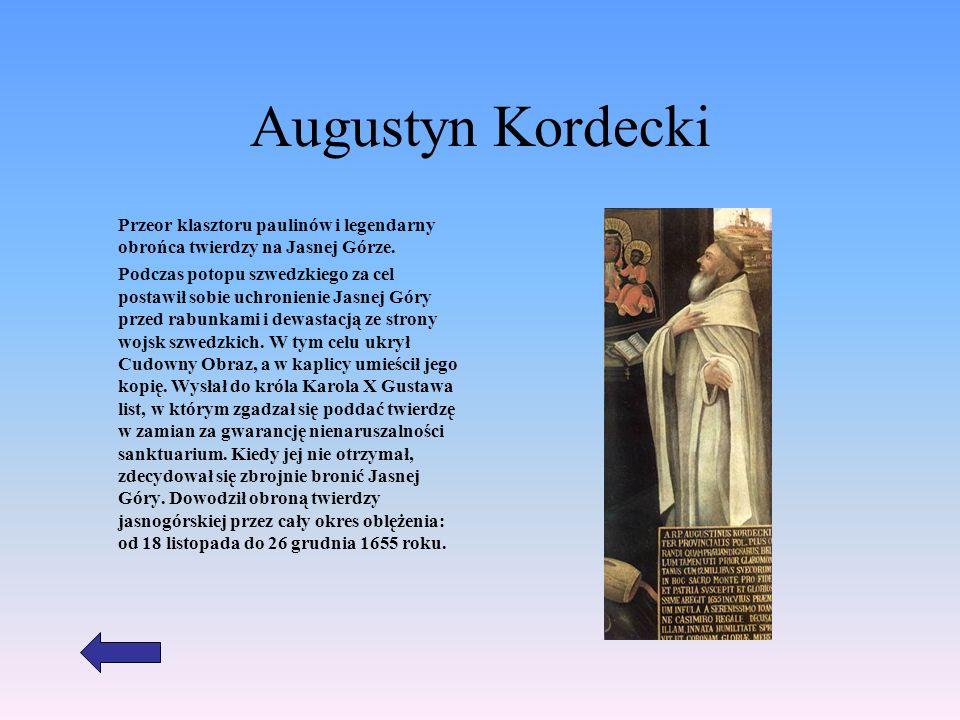 Augustyn Kordecki Przeor klasztoru paulinów i legendarny obrońca twierdzy na Jasnej Górze.