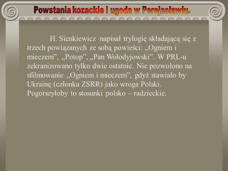 H. Sienkiewicz napisał trylogię składającą się z trzech powiązanych ze sobą powieści: Ogniem i mieczem, Potop, Pan Wołodyjowski. W PRL-u zekranizowano