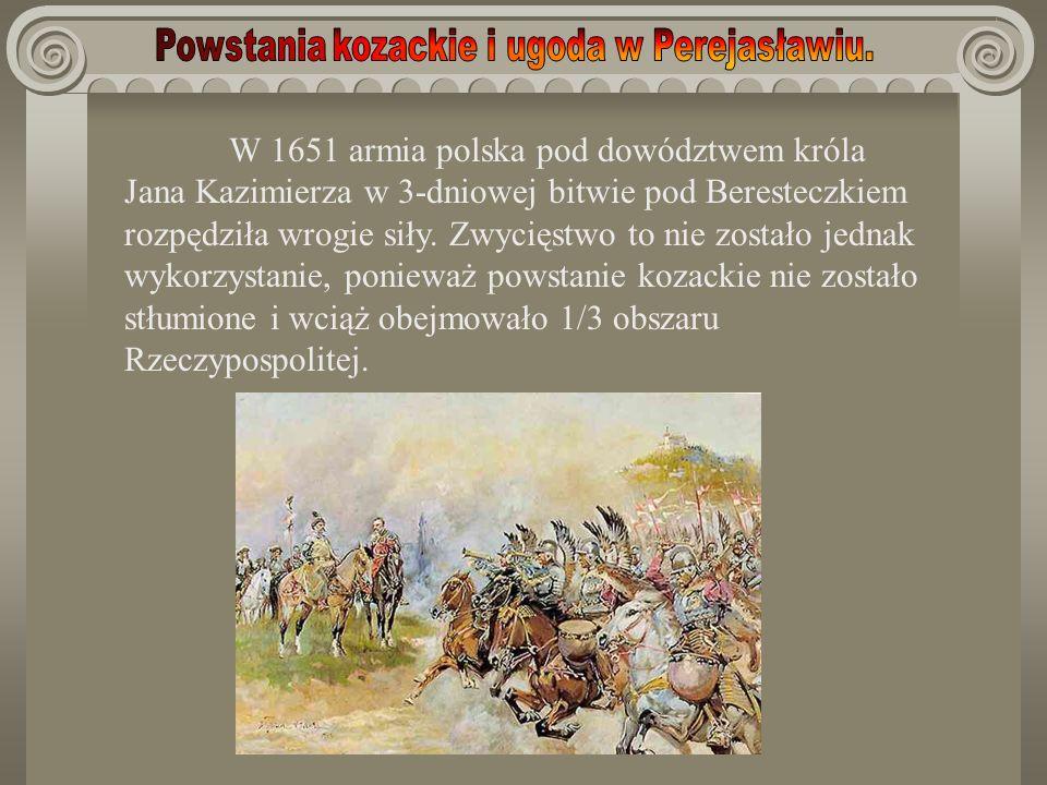 W 1651 armia polska pod dowództwem króla Jana Kazimierza w 3-dniowej bitwie pod Beresteczkiem rozpędziła wrogie siły.