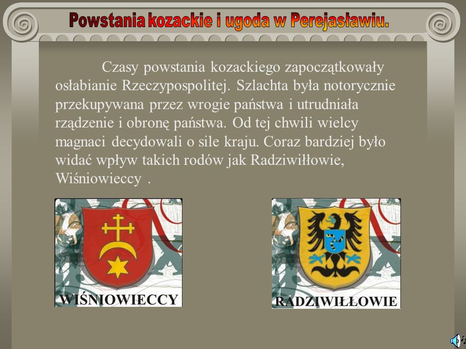 Czasy powstania kozackiego zapoczątkowały osłabianie Rzeczypospolitej. Szlachta była notorycznie przekupywana przez wrogie państwa i utrudniała rządze