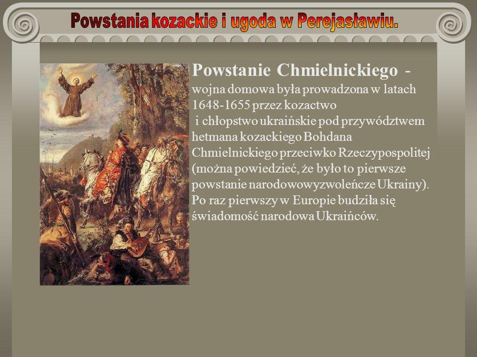 Powstanie Chmielnickiego - wojna domowa była prowadzona w latach 1648-1655 przez kozactwo i chłopstwo ukraińskie pod przywództwem hetmana kozackiego Bohdana Chmielnickiego przeciwko Rzeczypospolitej (można powiedzieć, że było to pierwsze powstanie narodowowyzwoleńcze Ukrainy).