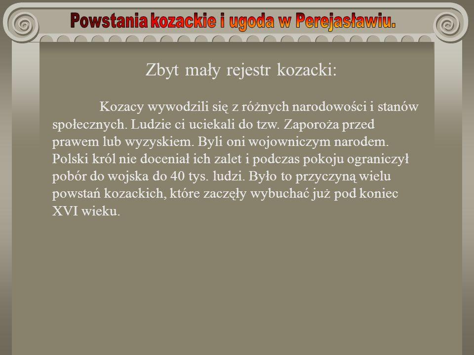 Zbyt mały rejestr kozacki: Kozacy wywodzili się z różnych narodowości i stanów społecznych. Ludzie ci uciekali do tzw. Zaporoża przed prawem lub wyzys
