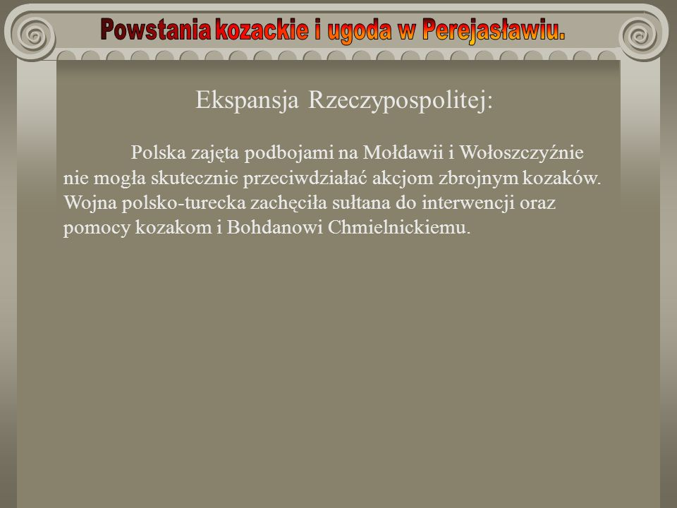 Ekspansja Rzeczypospolitej: Polska zajęta podbojami na Mołdawii i Wołoszczyźnie nie mogła skutecznie przeciwdziałać akcjom zbrojnym kozaków. Wojna pol