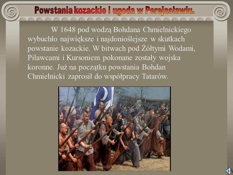 W 1648 pod wodzą Bohdana Chmielnickiego wybuchło największe i najdonioślejsze w skutkach powstanie kozackie. W bitwach pod Żółtymi Wodami, Piławcami i