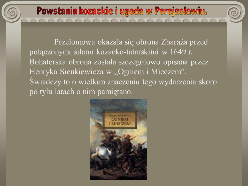 Przełomowa okazała się obrona Zbaraża przed połączonymi siłami kozacko-tatarskimi w 1649 r. Bohaterska obrona została szczegółowo opisana przez Henryk