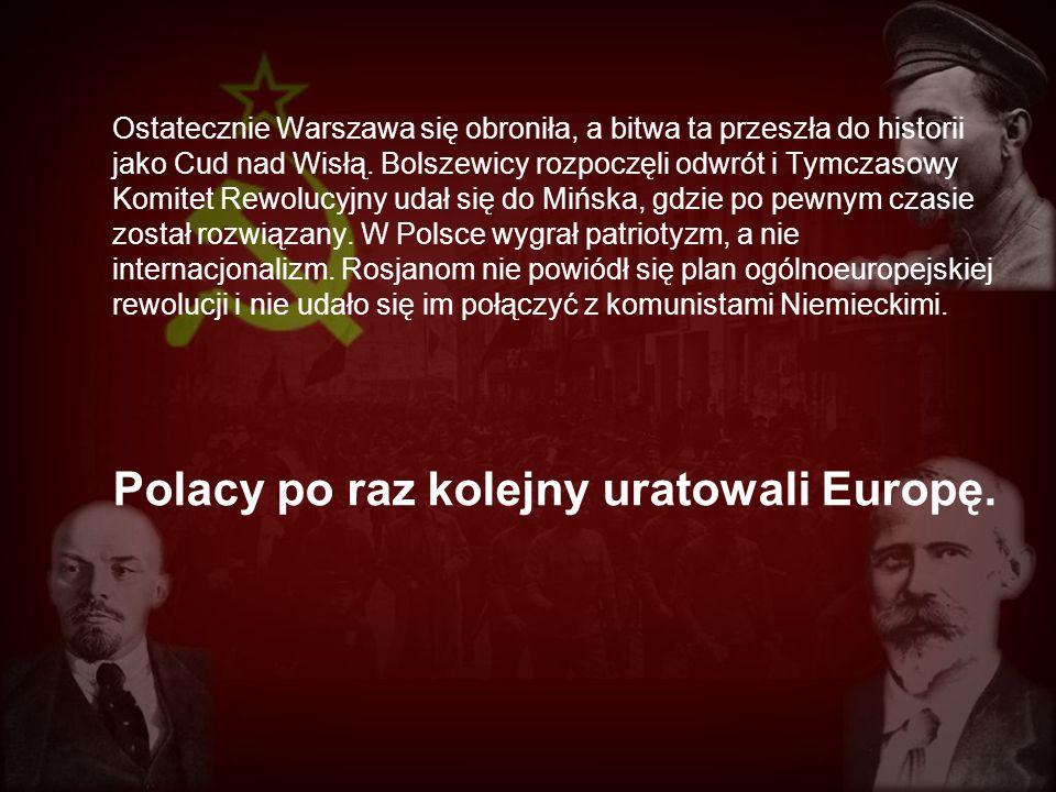 Ostatecznie Warszawa się obroniła, a bitwa ta przeszła do historii jako Cud nad Wisłą. Bolszewicy rozpoczęli odwrót i Tymczasowy Komitet Rewolucyjny u