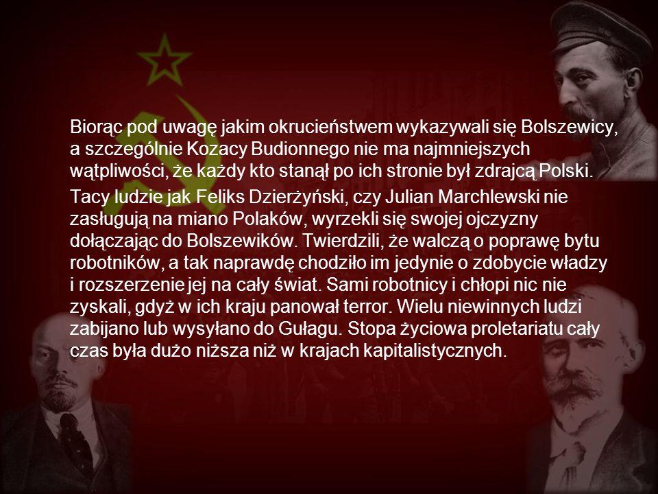 Biorąc pod uwagę jakim okrucieństwem wykazywali się Bolszewicy, a szczególnie Kozacy Budionnego nie ma najmniejszych wątpliwości, że każdy kto stanął