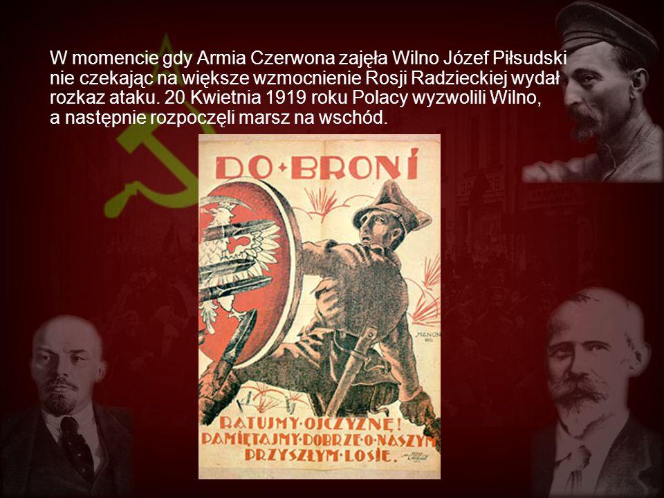 W momencie gdy Armia Czerwona zajęła Wilno Józef Piłsudski nie czekając na większe wzmocnienie Rosji Radzieckiej wydał rozkaz ataku. 20 Kwietnia 1919