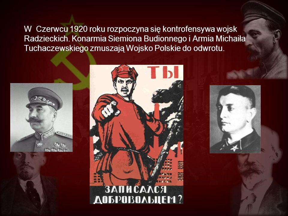 W Czerwcu 1920 roku rozpoczyna się kontrofensywa wojsk Radzieckich. Konarmia Siemiona Budionnego i Armia Michaiła Tuchaczewskiego zmuszają Wojsko Pols