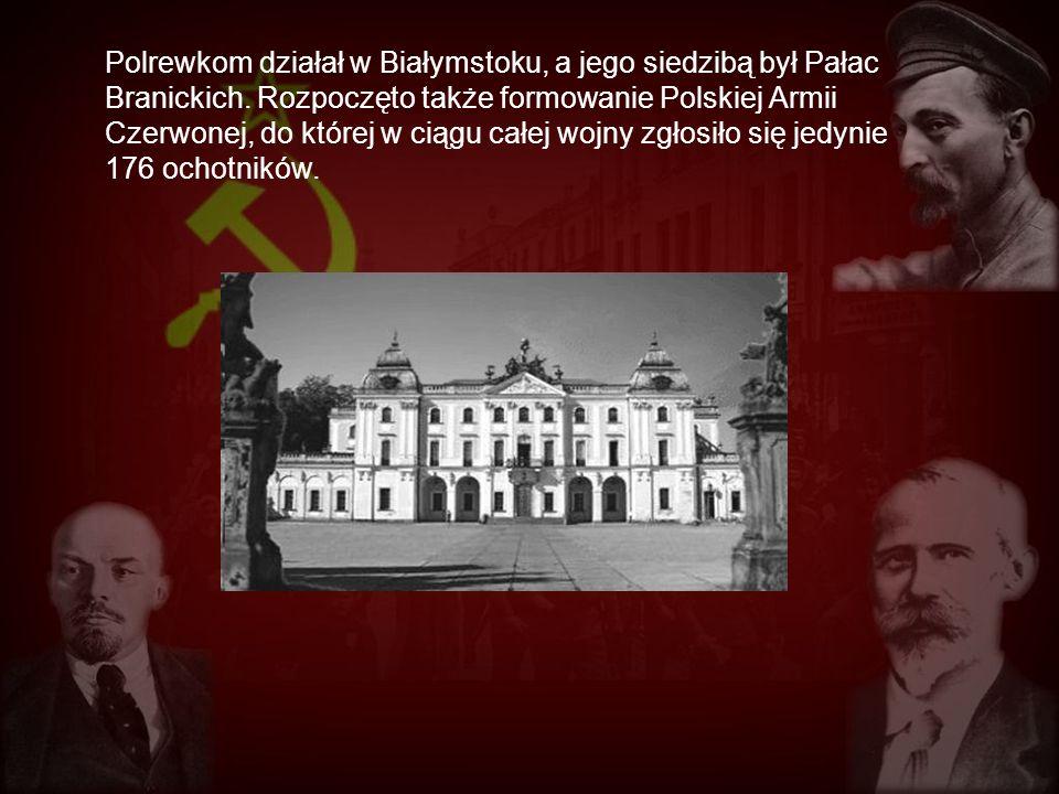 Polrewkom działał w Białymstoku, a jego siedzibą był Pałac Branickich. Rozpoczęto także formowanie Polskiej Armii Czerwonej, do której w ciągu całej w