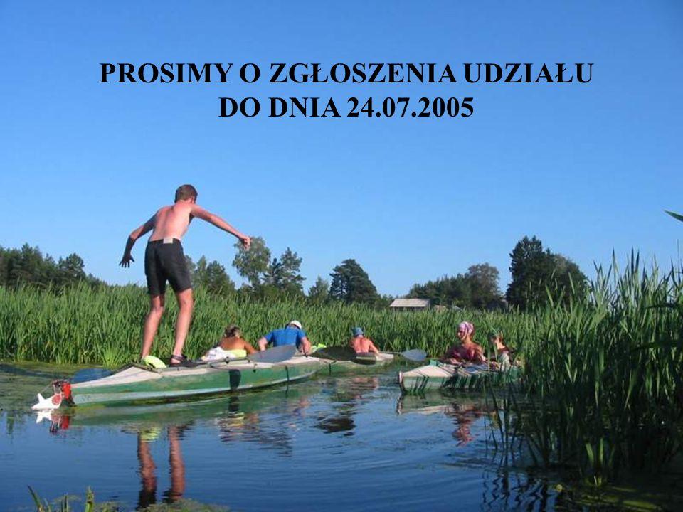 PROSIMY O ZGŁOSZENIA UDZIAŁU DO DNIA 24.07.2005