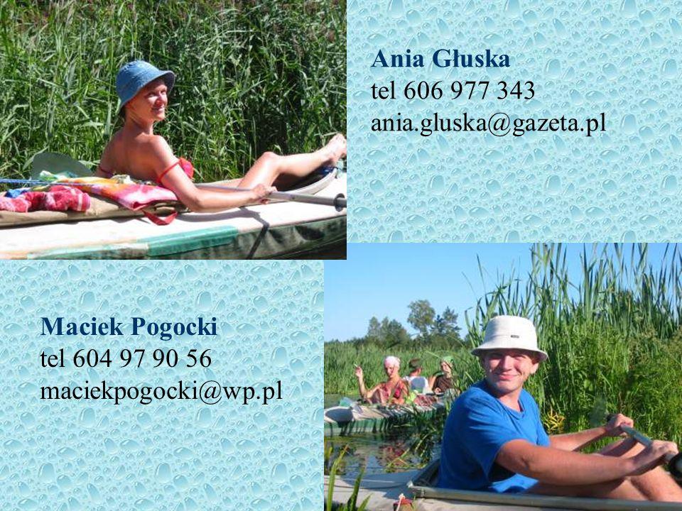 Ania Głuska tel 606 977 343 ania.gluska@gazeta.pl Maciek Pogocki tel 604 97 90 56 maciekpogocki@wp.pl