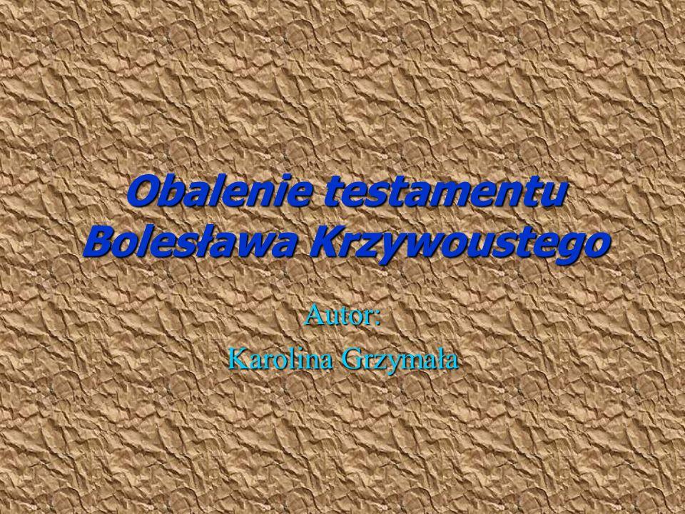 Testament Bolesława Krzywoustego Król Polski żyjący w XII wieku stworzył testament dzielący kraj na dzielnice, po to aby uniknąć walk o tron między swymi pięcioma synami.