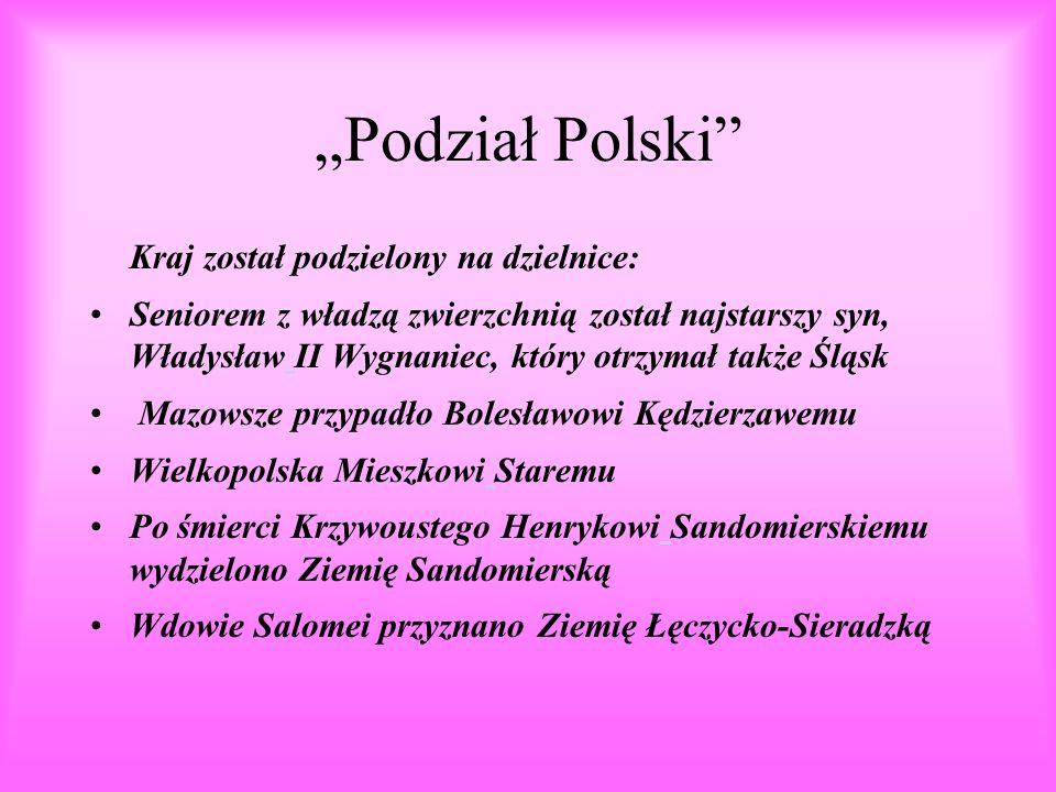 Tak miała być podzielona Polska według Krzywoustego: www.wiw.pl/historia/atlas/pict/mapa33.jpg Senior miał sprawować władzę w Ziemi Krakowskiej oraz zwierzchnictwo nad Pomorzem.