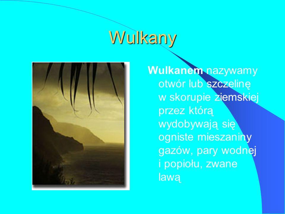 Wulkany Wulkanem nazywamy otwór lub szczelinę w skorupie ziemskiej przez którą wydobywają się ogniste mieszaniny gazów, pary wodnej i popiołu, zwane lawą