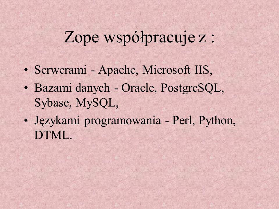 Zope współpracuje z : Serwerami - Apache, Microsoft IIS, Bazami danych - Oracle, PostgreSQL, Sybase, MySQL, Językami programowania - Perl, Python, DTML.