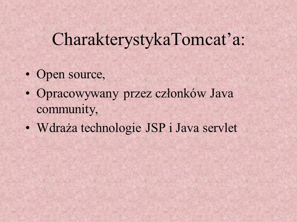CharakterystykaTomcata: Open source, Opracowywany przez członków Java community, Wdraża technologie JSP i Java servlet