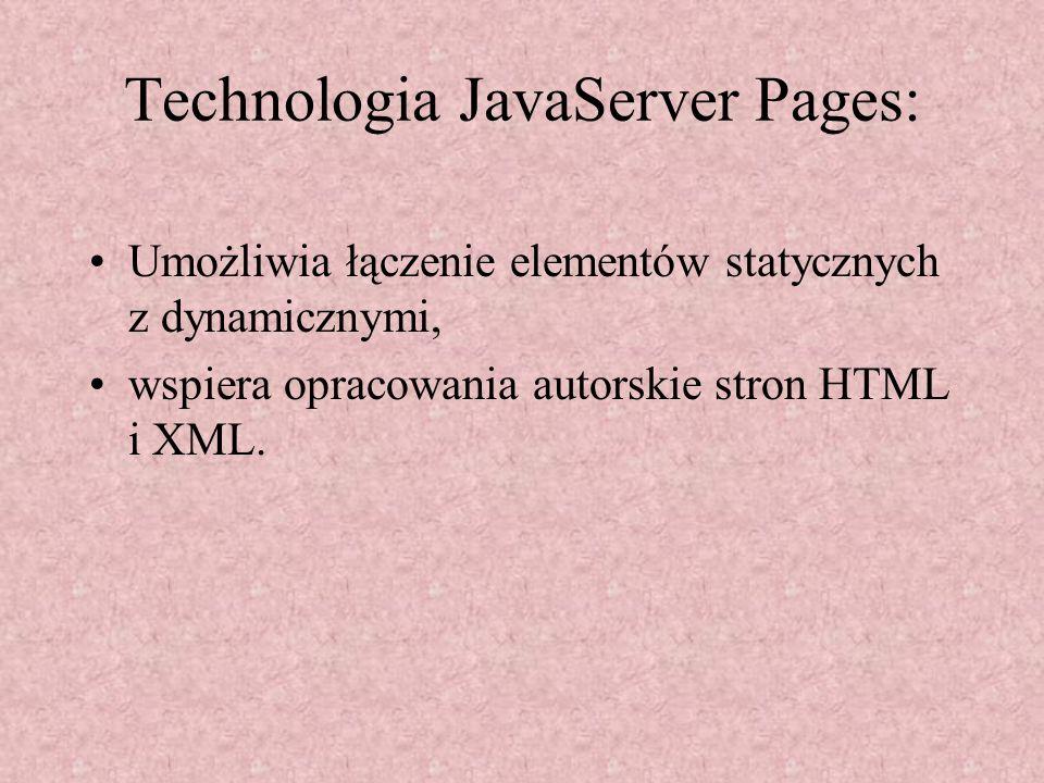 Technologia JavaServer Pages: Umożliwia łączenie elementów statycznych z dynamicznymi, wspiera opracowania autorskie stron HTML i XML.