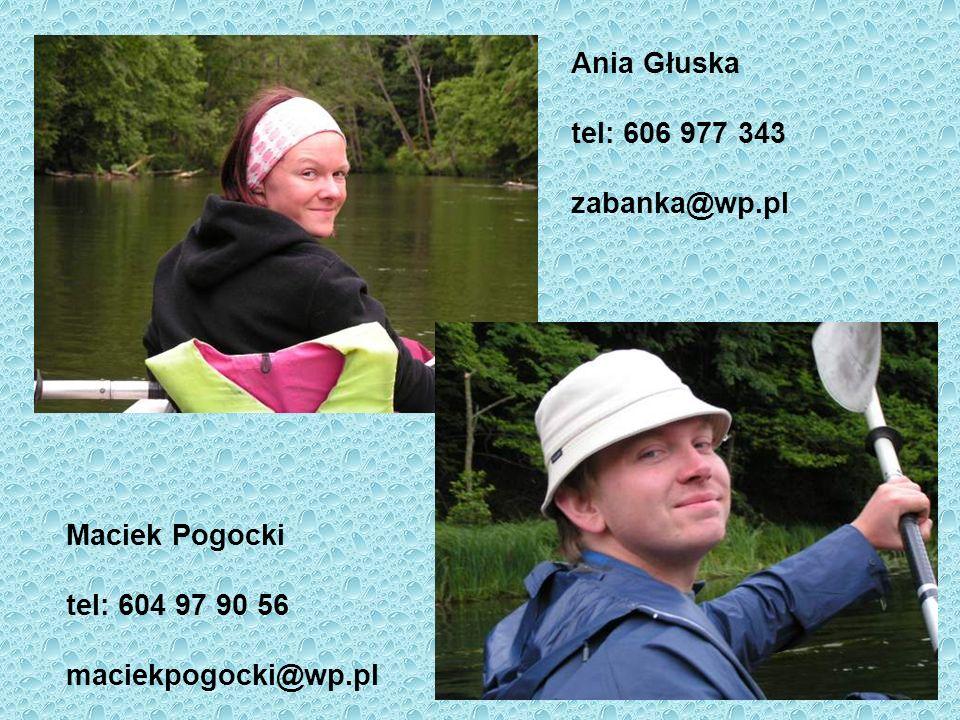 Ania Głuska tel: 606 977 343 zabanka@wp.pl Maciek Pogocki tel: 604 97 90 56 maciekpogocki@wp.pl