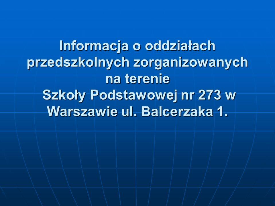 Informacja o oddziałach przedszkolnych zorganizowanych na terenie Szkoły Podstawowej nr 273 w Warszawie ul. Balcerzaka 1.