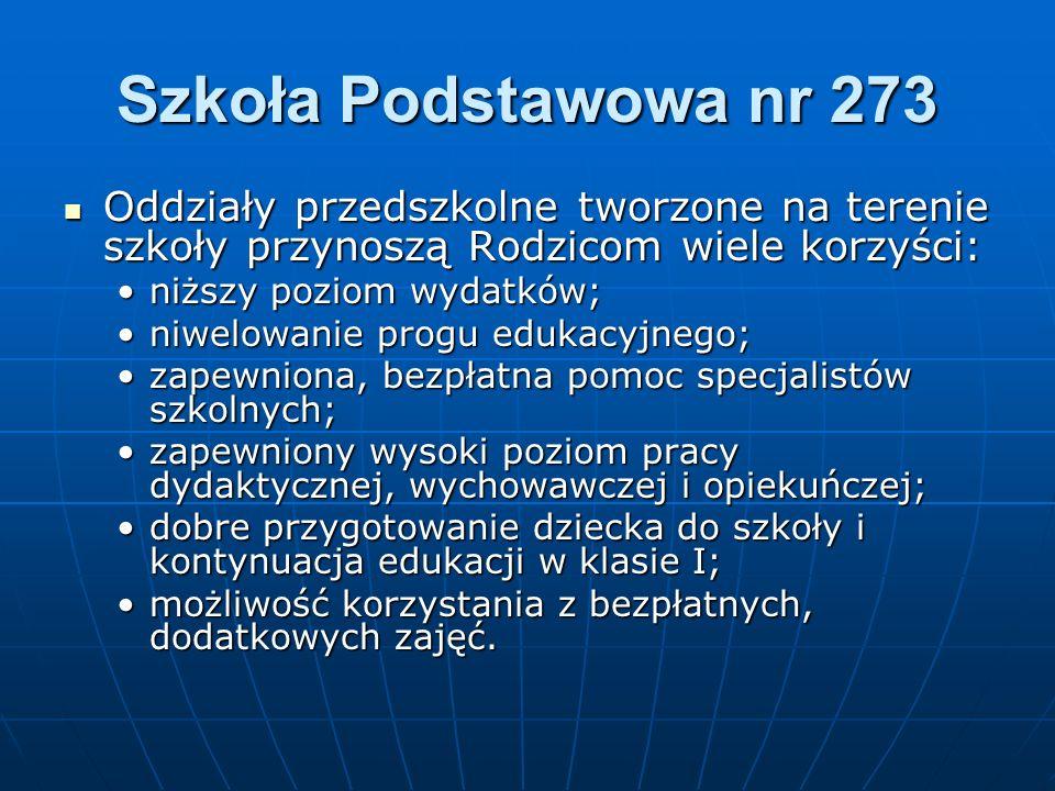 Szkoła Podstawowa nr 273 Oddziały przedszkolne tworzone na terenie szkoły przynoszą Rodzicom wiele korzyści: Oddziały przedszkolne tworzone na terenie