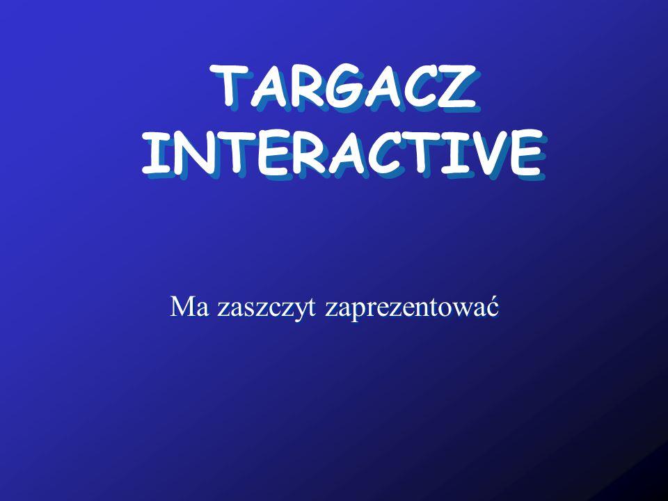 TARGACZ INTERACTIVE Ma zaszczyt zaprezentować