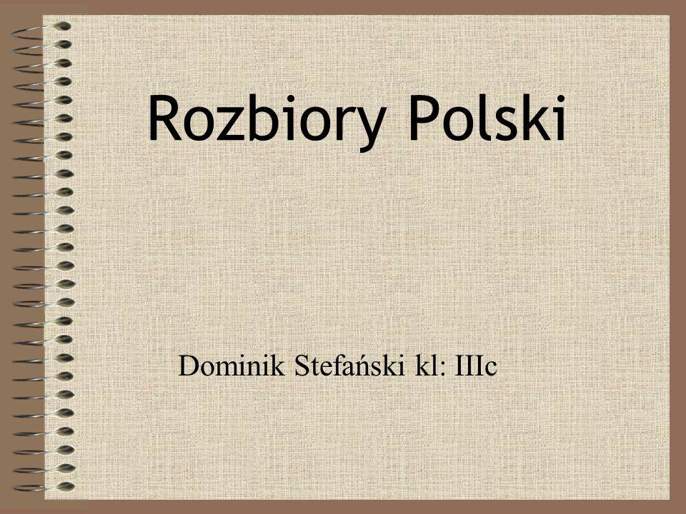 Rozbiory Polski Dominik Stefański kl: IIIc