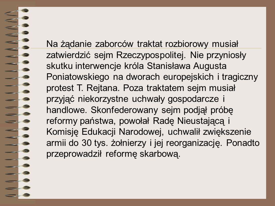 Na żądanie zaborców traktat rozbiorowy musiał zatwierdzić sejm Rzeczypospolitej. Nie przyniosły skutku interwencje króla Stanisława Augusta Poniatowsk