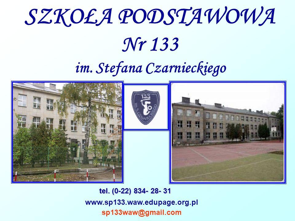 SZKOŁA PODSTAWOWA Nr 133 im. Stefana Czarnieckiego www.sp133.waw.edupage.org.pl tel. (0-22) 834- 28- 31 sp133waw@gmail.com