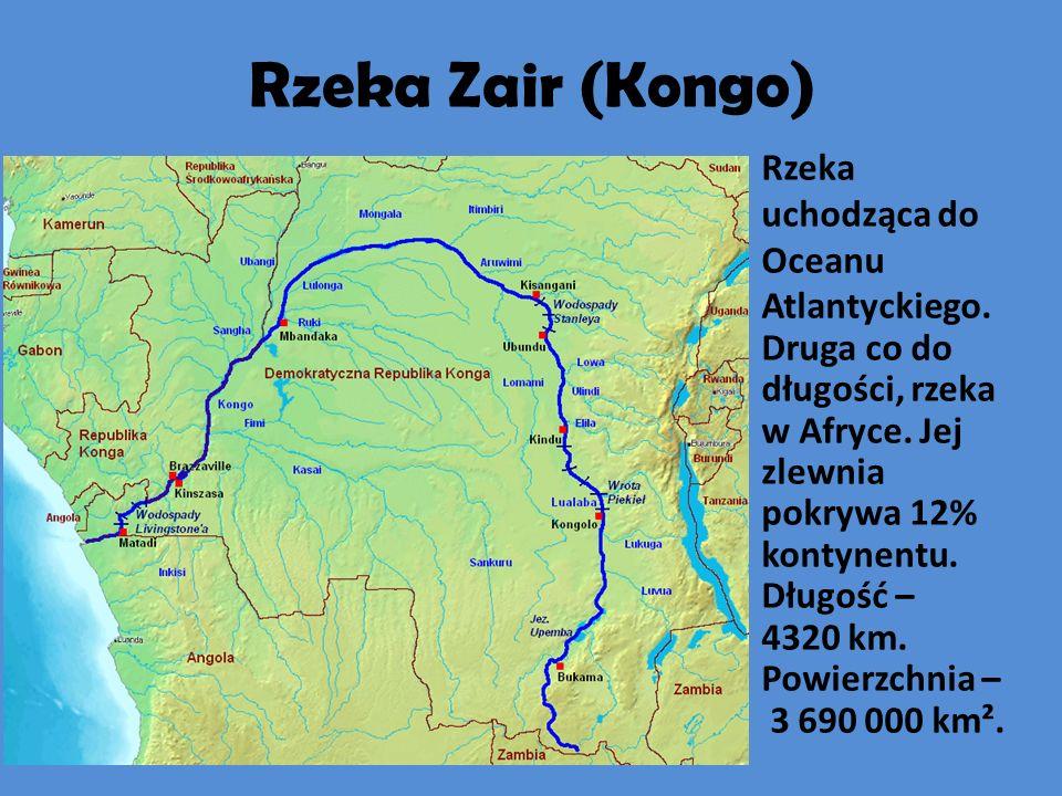 Rzeka Zair (Kongo) Rzeka uchodząca do Oceanu Atlantyckiego. Druga co do długości, rzeka w Afryce. Jej zlewnia pokrywa 12% kontynentu. Długość – 4320 k
