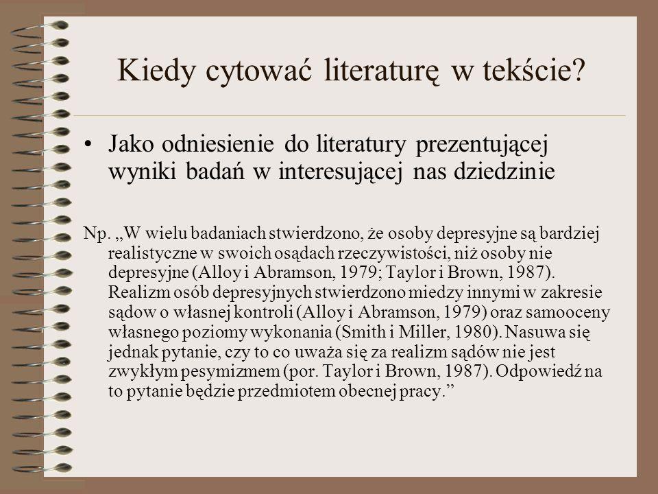 Kiedy cytować literaturę w tekście? Jako odniesienie do literatury prezentującej wyniki badań w interesującej nas dziedzinie Np. W wielu badaniach stw
