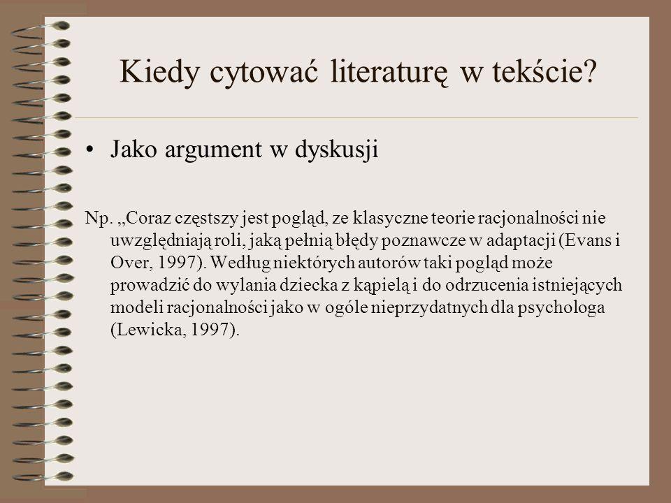 Kiedy cytować literaturę w tekście? Jako argument w dyskusji Np. Coraz częstszy jest pogląd, ze klasyczne teorie racjonalności nie uwzględniają roli,
