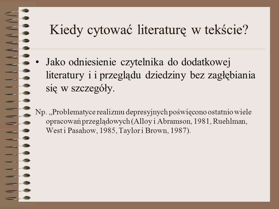 Kiedy cytować literaturę w tekście? Jako odniesienie czytelnika do dodatkowej literatury i i przeglądu dziedziny bez zagłębiania się w szczegóły. Np.