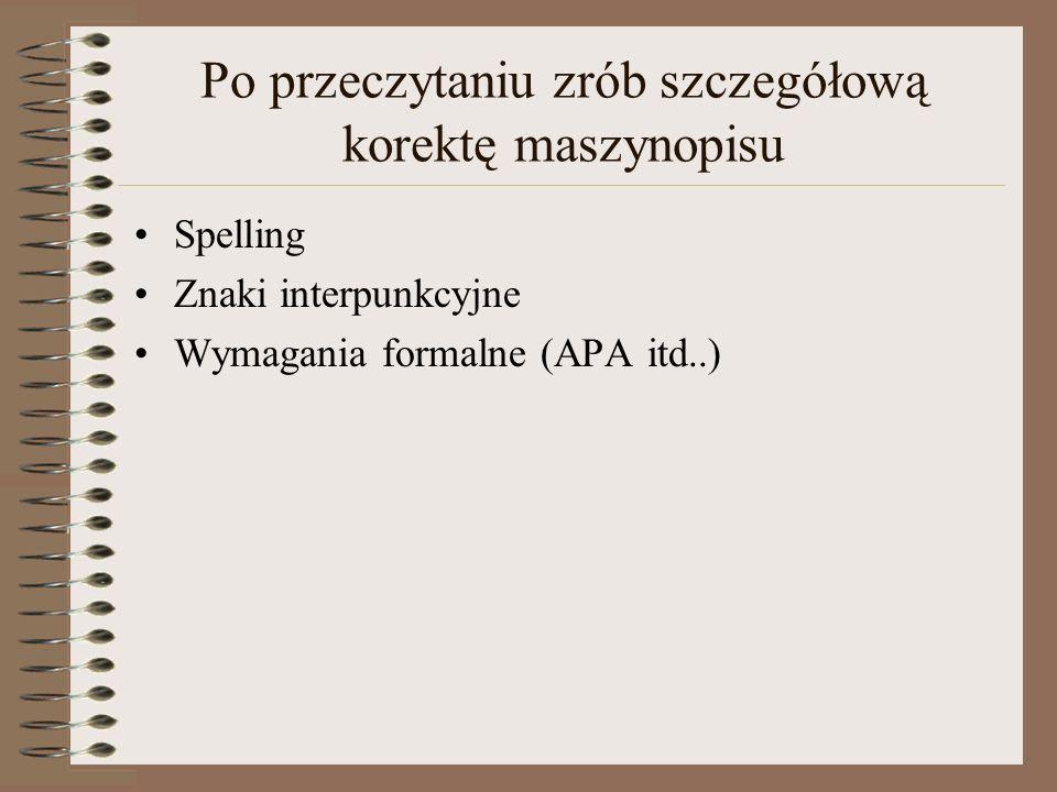 Po przeczytaniu zrób szczegółową korektę maszynopisu Spelling Znaki interpunkcyjne Wymagania formalne (APA itd..)