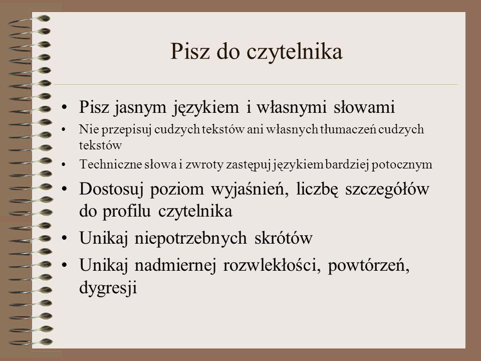 Pisz do czytelnika Pisz jasnym językiem i własnymi słowami Nie przepisuj cudzych tekstów ani własnych tłumaczeń cudzych tekstów Techniczne słowa i zwr