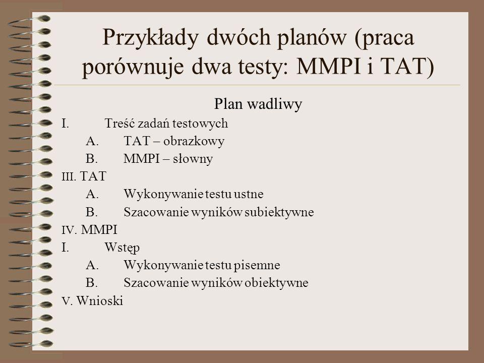 Przykłady dwóch planów (praca porównuje dwa testy: MMPI i TAT) Plan wadliwy I.Treść zadań testowych A.TAT – obrazkowy B.MMPI – słowny III.