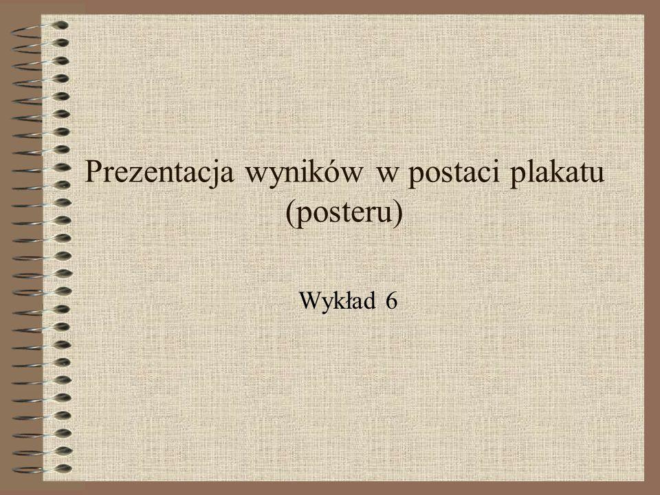 Prezentacja wyników w postaci plakatu (posteru) Wykład 6