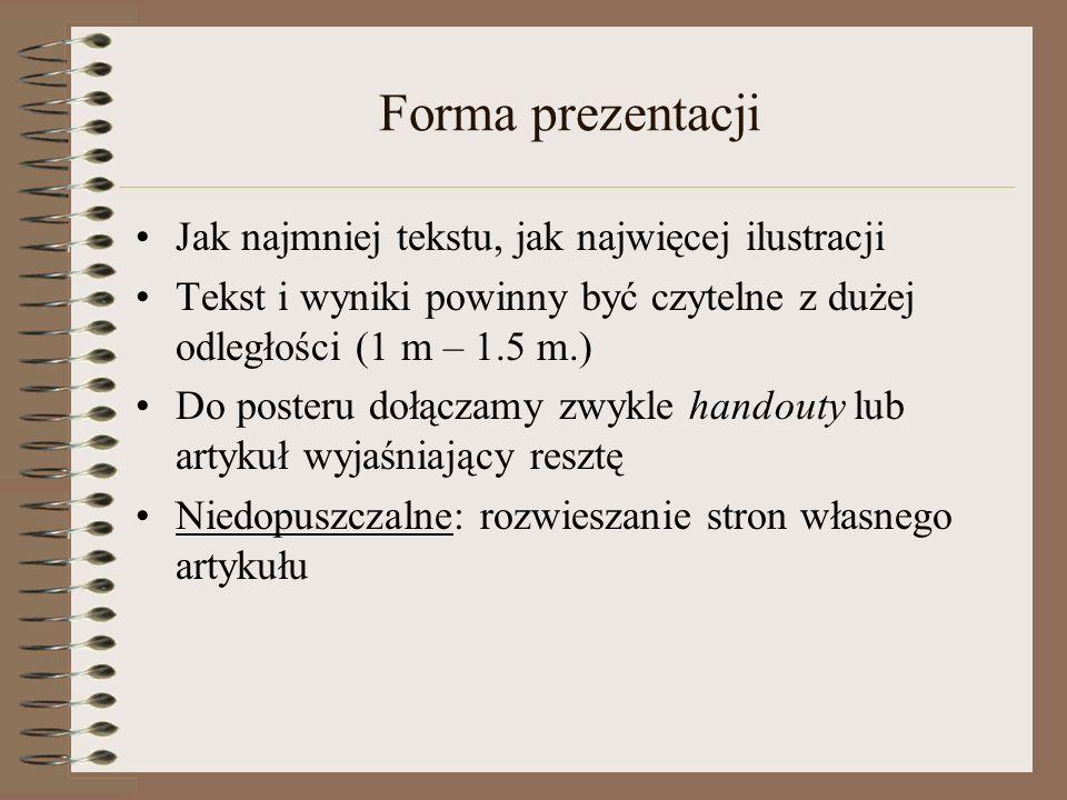 Forma prezentacji Jak najmniej tekstu, jak najwięcej ilustracji Tekst i wyniki powinny być czytelne z dużej odległości (1 m – 1.5 m.) Do posteru dołąc