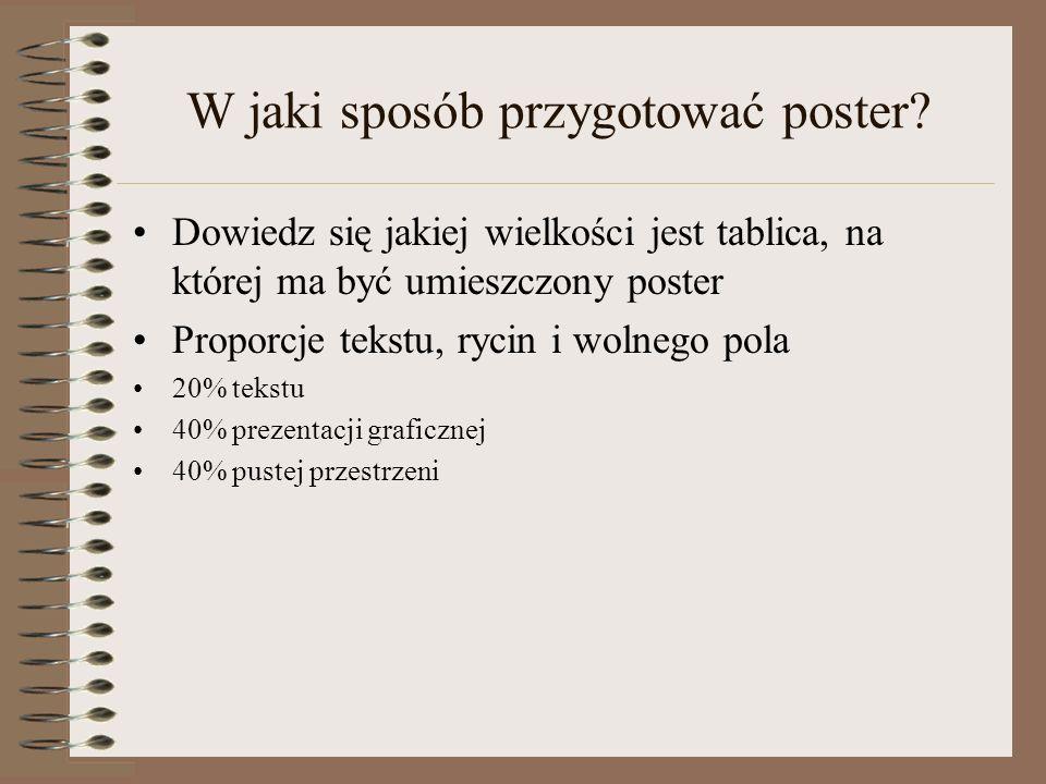W jaki sposób przygotować poster? Dowiedz się jakiej wielkości jest tablica, na której ma być umieszczony poster Proporcje tekstu, rycin i wolnego pol